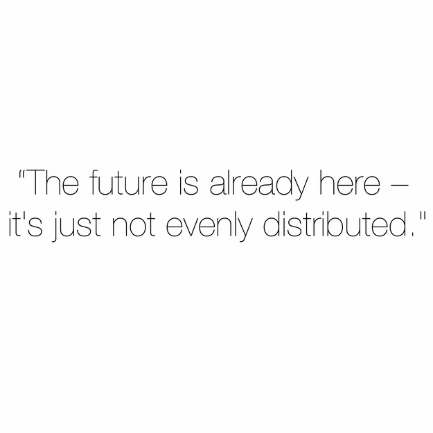 The future is already here - it's just not evenly distributed, entrepreneur quote, William Gibson, William Gibson quote, work quote, the future is here it's just unevenly distributed,